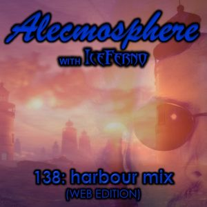 Alecmosphere 138: Harbour Mix with Iceferno (Web Edition)