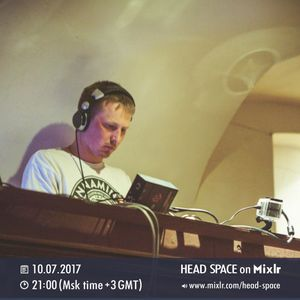 10.07.2017 HEAD SPACE on MixLr