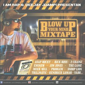 Blow Up Your Mind Mixtape (2014) Mixed by Deejay Juampi