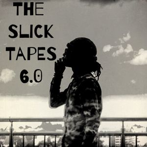 The Slick Tapes 6.0