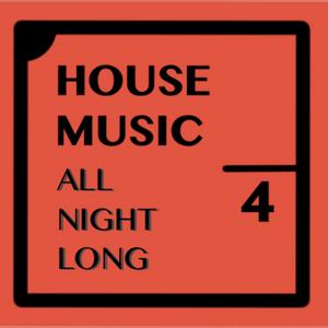 House Music All Night Long 4