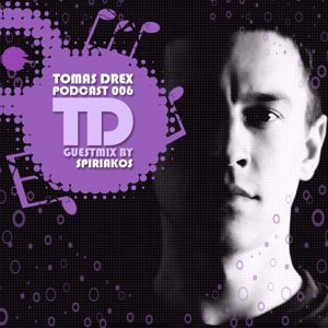 Tomas Drex PODCAST 006 - guestmix by Spiriakos