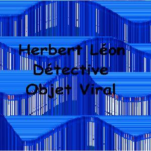 Herbert Léon Détective - 2 - Objet viral (Feuilleton radiophonique Zygomar Perpignan - 2007)