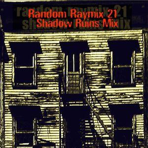 Random raymix 21 - shadow ruins mix