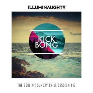 The Goblin Sunday Chill Sessions #13 - KICK BONG - 09.07.17