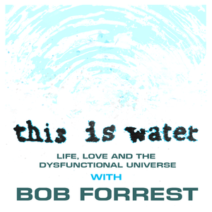 This Is Water With Bob Forrest - Episode 3