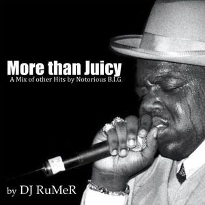 MORE THAN JUICY (a mix of other hits by Notorious B.I.G.)