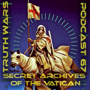 Truth Wars - Secret Archives of the Vatican Podcast 67