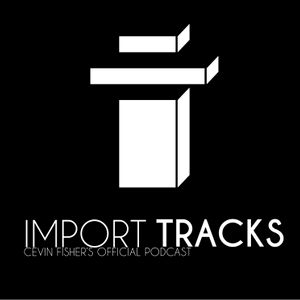 Cevin Fisher's Import Tracks Podcast 003