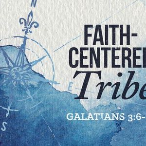 Faith-Centered Tribe [Galatians 3:6-14]