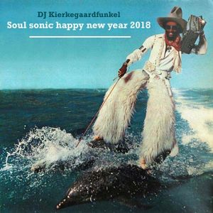 Dj Kierkegaardfunkel - Soul sonic happy new year 2018