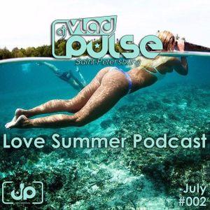 Vlad Pulse - Love Summer Podcast #002 (July, 2015)