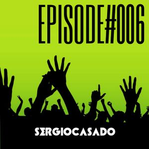 Episode#006 - SERGIOCASADO