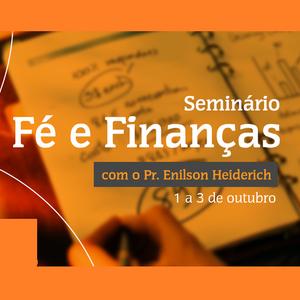 Seminário Fé e Finanças (Segunda-Feira) - Pr. Enilson Heiderich