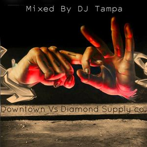 Mixed By DJ Tampa - Downtown Vs Diamond Supply co. Vol.06