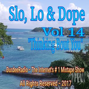 """Slo, Lo & Dope Vol 14 """"Thinking Bout You"""""""