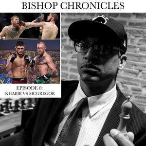 THE BISHOP CHRONICLES EP 8 : KHABIB VS MCGREGOR
