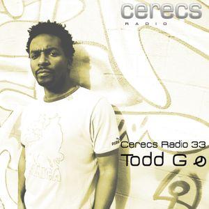 Cerecs Radio Podcast #33 with Todd G