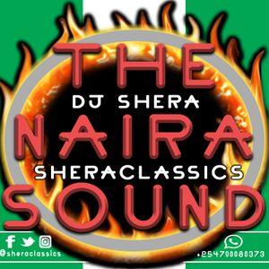 The Naira Sound Mixtape By DJ SHERA SHERACLASSICS ENTERTAINMENT