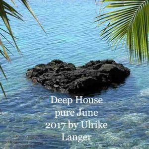 Deep House pure June 2017 by Ulrike Langer♥