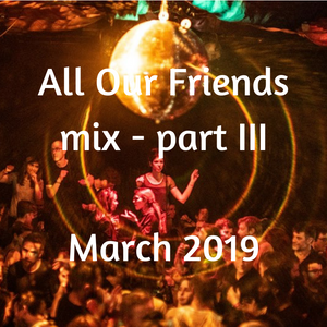 All Our Friends, 16 March 2019, Part III