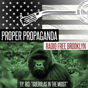 """Proper Propaganda Ep. 163, """"Guerrillas in the Midst"""""""