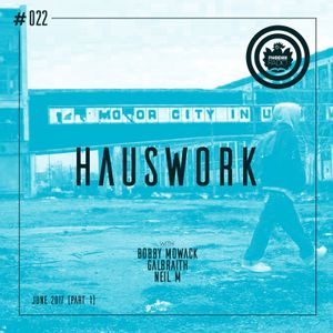 Hauswork #022 (June 2017 - Part 1) - Hosted by Bobby Mowack, Galbraith & Neil M