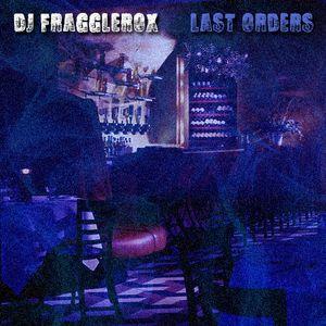DJ FraggleRox - The Last Orders Mixtape