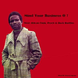 Mind Your Business - West African Funk, Psych & Rock Rarities