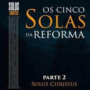 Os 5 SOLAS da Reforma - Parte 2