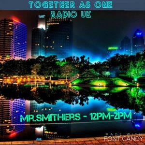 Together As One (TOA) .MR SMITHERS 90'S SOUL & R'N'B BANGERS 10/3/2016 ....