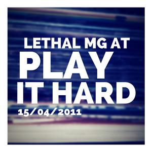 Lethal MG @ Play It Hard Radio - 15/04/2011