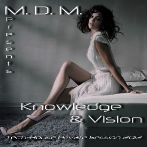 M. D. M. - Knowledge & Vision (Tech-House Private Session 2012)