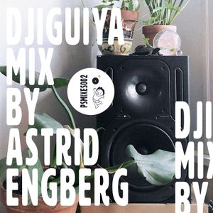 PSMIXES002: Djiguiya Mix by Astrid Engberg