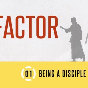 X-Factor // Part 1: Being A Disciple of Jesus
