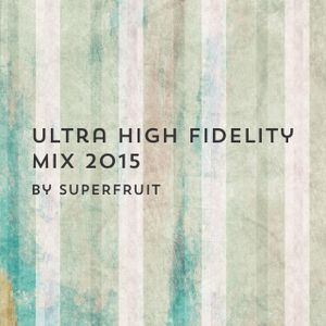 Superfruit - Ultra High Fidelity Mix 2015