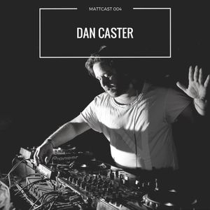 Mattcast #004 w/ Dan Caster