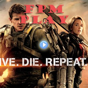 FPM Play #32: Edge of Tomorrow Review