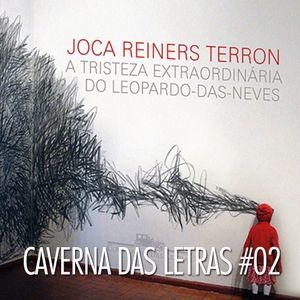 """Caverna das Letras #02 – """"A Tristeza Extraordinária do Leopardo-das-Neves"""", de Joca Terron"""