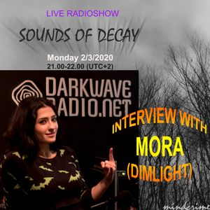 SOUNDS OF DECAY on darkwaveradio.net SE01 - #03 – 02-03-2020 INTERVIEW with MORA (DIMLIGHT)