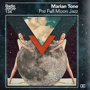 Radio Juicy Vol. 134 (Pre Full Moon Jazz by Marian Tone)