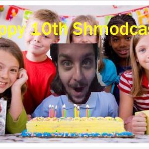 Woohoo! The 10th episode of the Shmodcast!!