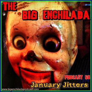 BIG ENCHILADA 68: January Jitters