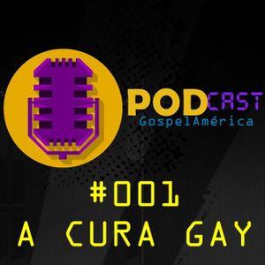 PODCAST GospelAmerica - 001 A CURA GAY