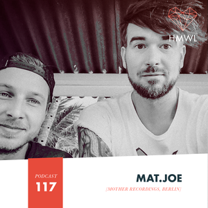 HMWL Podcast 117 - Mat.Joe (Mother Recordings)