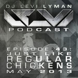 Episode 43: Just Like Regular Chickens (May 2013)
