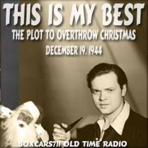 This Is My Best - The Plot To Overthrow Christmas (12-19-44)