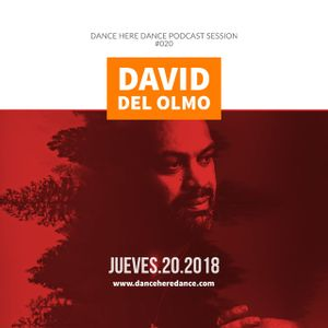 David Del Olmo - Dance Here Dance Poscast Session 020
