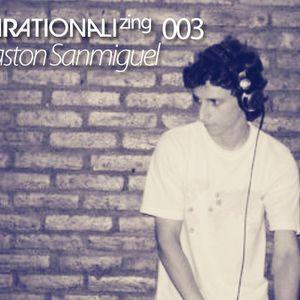 Rationalizing 003 - Gaston Sanmiguel