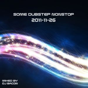 Some DubStep Nonstop 2011-11-26